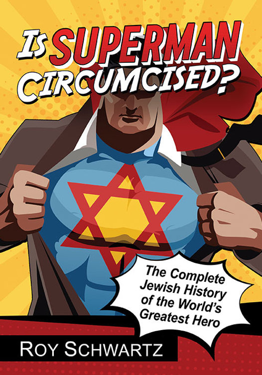Is Superman Circumcised? The Complete Jewish History of the World's Greatest Hero